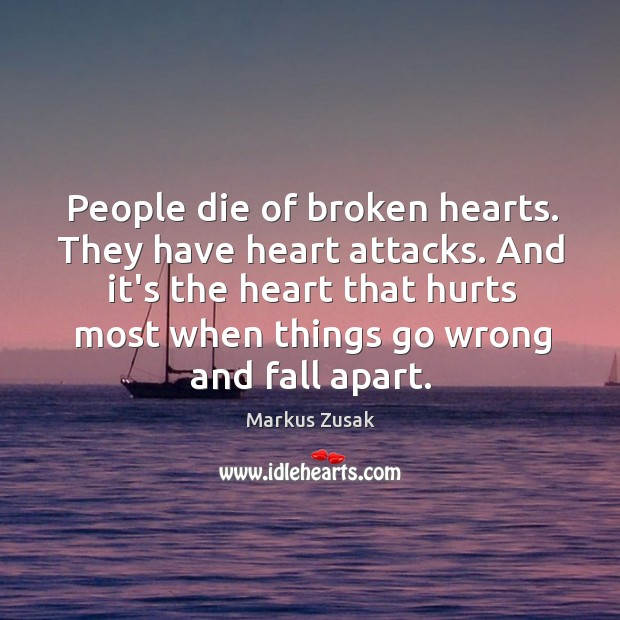 People die of broken hearts. They have heart attacks. And it's the Image