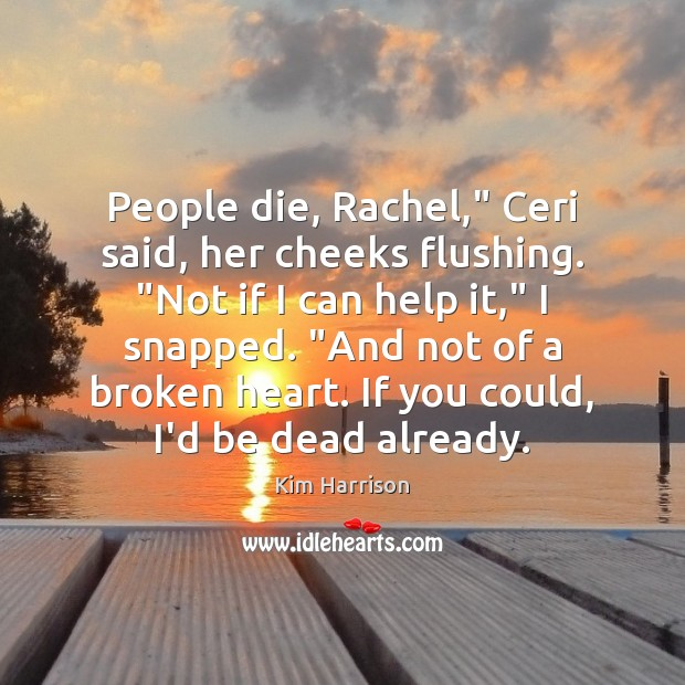 """People die, Rachel,"""" Ceri said, her cheeks flushing. """"Not if I can Image"""