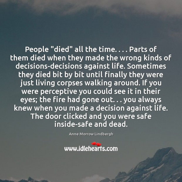 """People """"died"""" all the time. . . . Parts of them died when they made Anne Morrow Lindbergh Picture Quote"""
