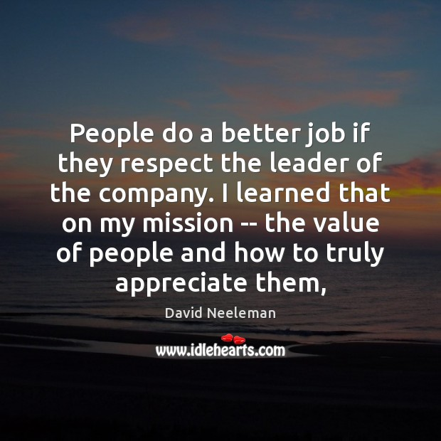 People do a better job if they respect the leader of the David Neeleman Picture Quote