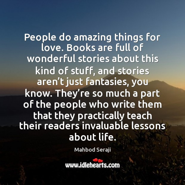 People do amazing things for love. Books are full of wonderful stories Image