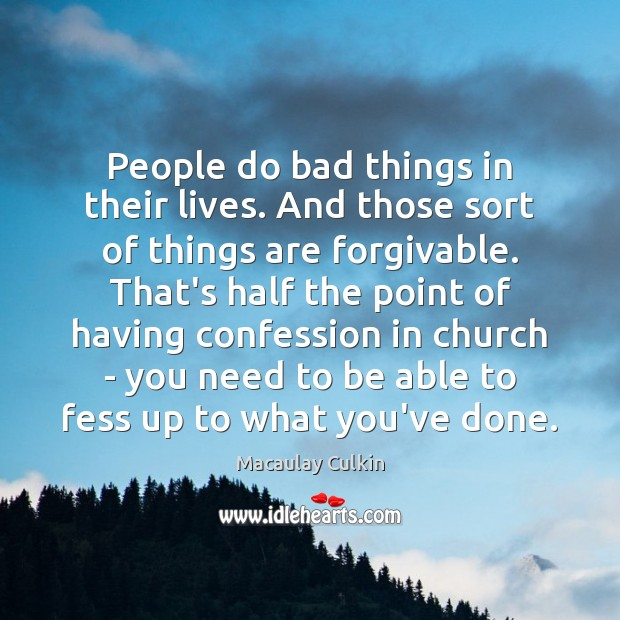 People do bad things in their lives. And those sort of things Macaulay Culkin Picture Quote