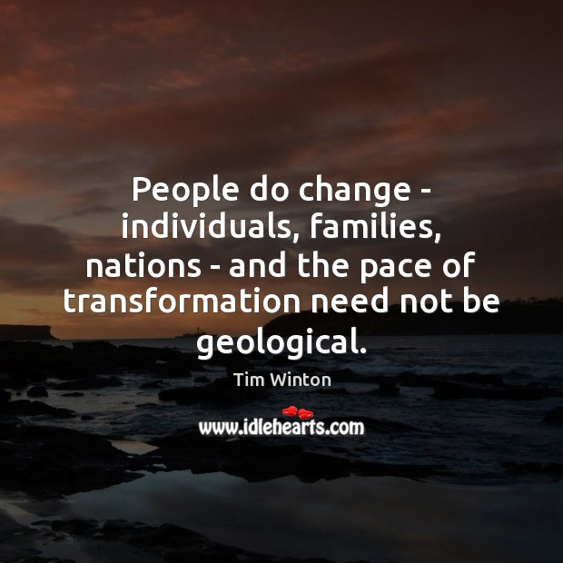 People do change – individuals, families, nations – and the pace of Tim Winton Picture Quote