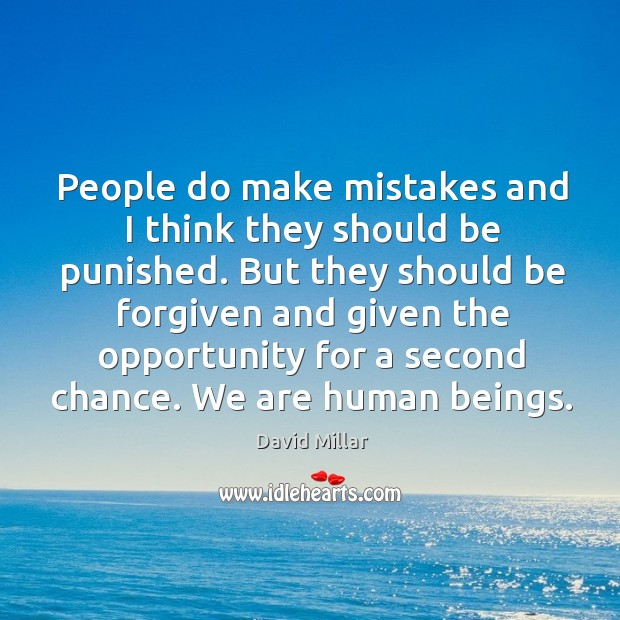People do make mistakes and I think they should be punished. But they should be forgiven David Millar Picture Quote