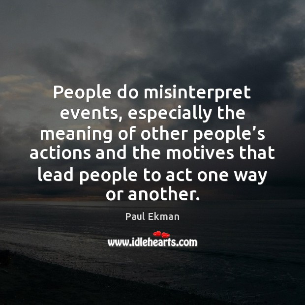 People Do Misinterpret Events Especially The Meaning Of Other