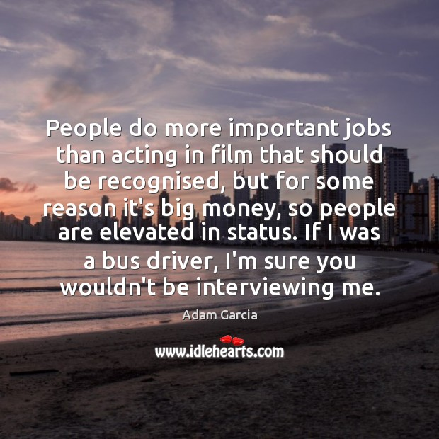 People do more important jobs than acting in film that should be Image