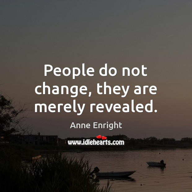 Image, People do not change, they are merely revealed.