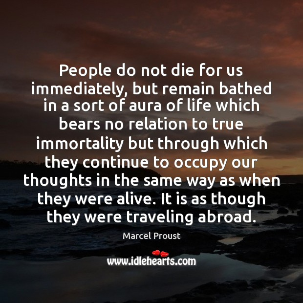 People do not die for us immediately, but remain bathed in a Image