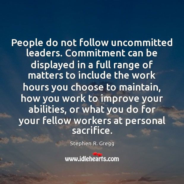 People do not follow uncommitted leaders. Commitment can be displayed in a Image