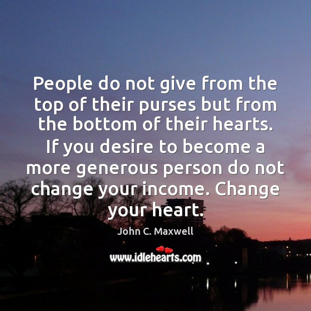 People do not give from the top of their purses but from Image