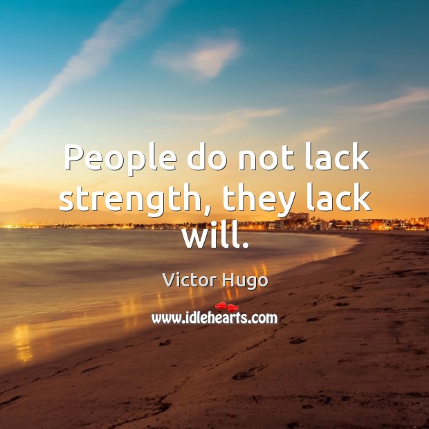 People do not lack strength, they lack will. Image