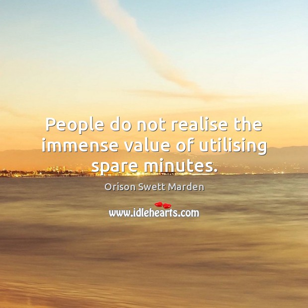 People do not realise the immense value of utilising spare minutes. Value Quotes Image