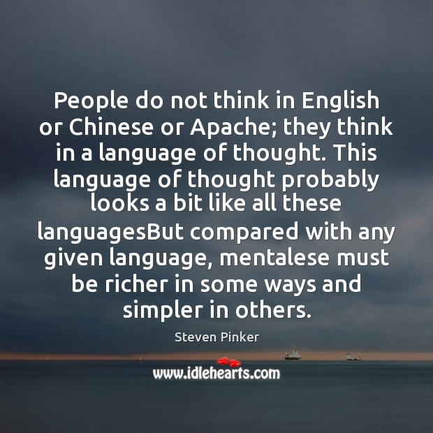 People do not think in English or Chinese or Apache; they think Steven Pinker Picture Quote