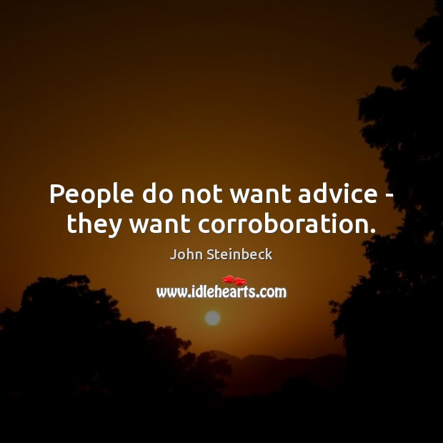 People do not want advice – they want corroboration. Image