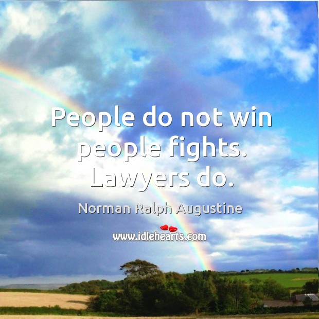 People do not win people fights. Lawyers do. Norman Ralph Augustine Picture Quote