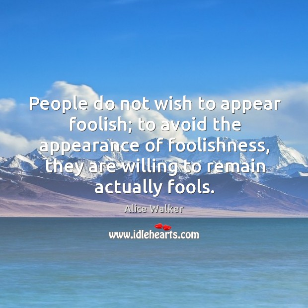 People do not wish to appear foolish; to avoid the appearance of foolishness Image