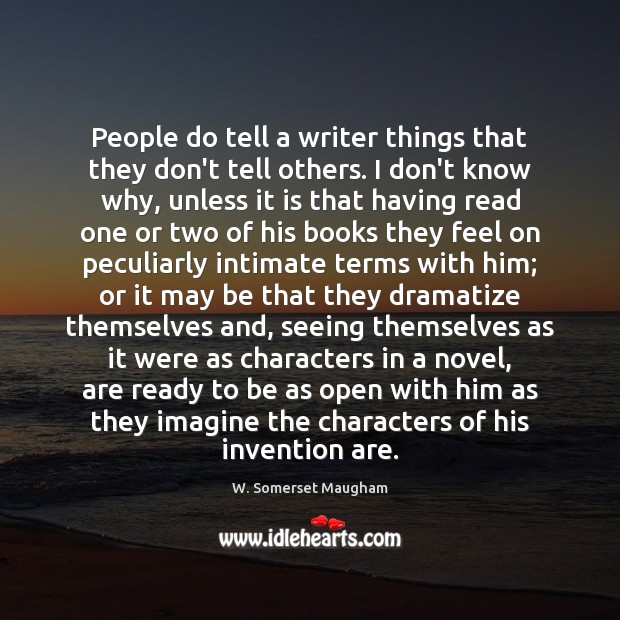 People do tell a writer things that they don't tell others. I Image