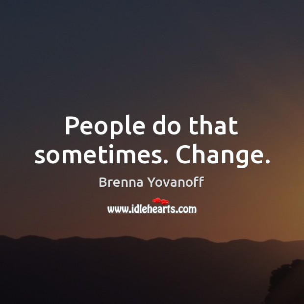 People do that sometimes. Change. Image