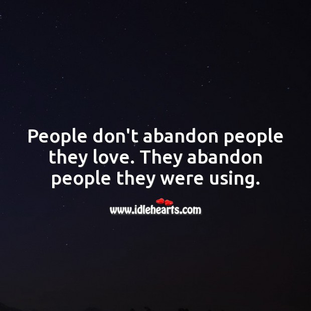 People don't abandon people they love. They abandon people they were using. Wise Quotes Image