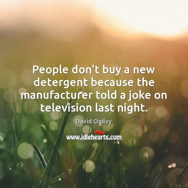 People don't buy a new detergent because the manufacturer told a joke Image