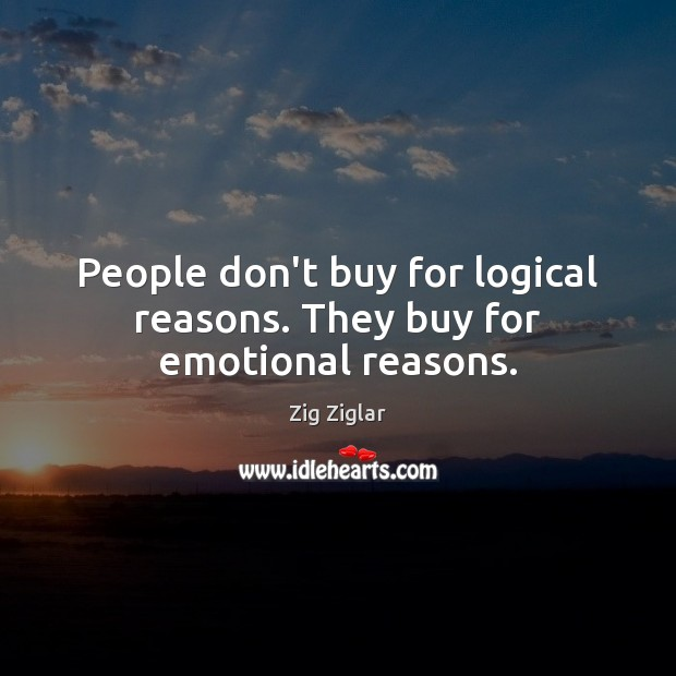 Image, People don't buy for logical reasons. They buy for emotional reasons.