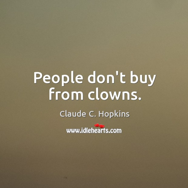 People don't buy from clowns. Image