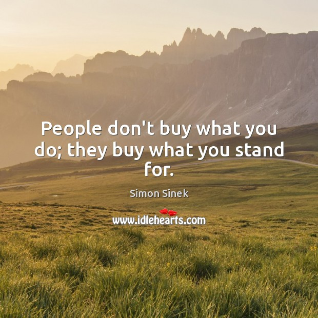 People don't buy what you do; they buy what you stand for. Image