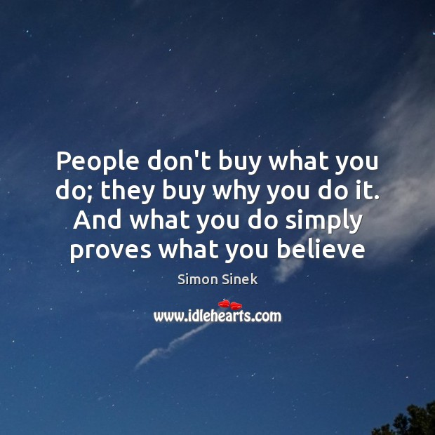 People don't buy what you do; they buy why you do it. Image