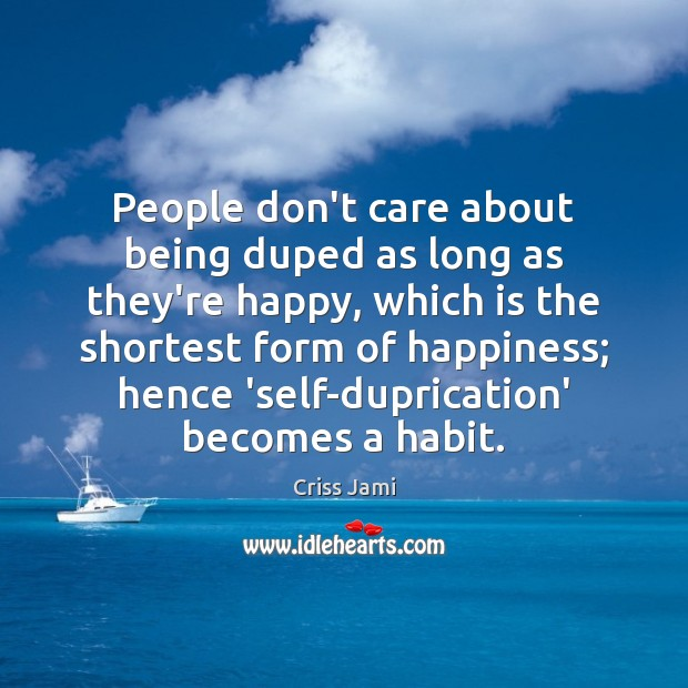 People don't care about being duped as long as they're happy, which Image