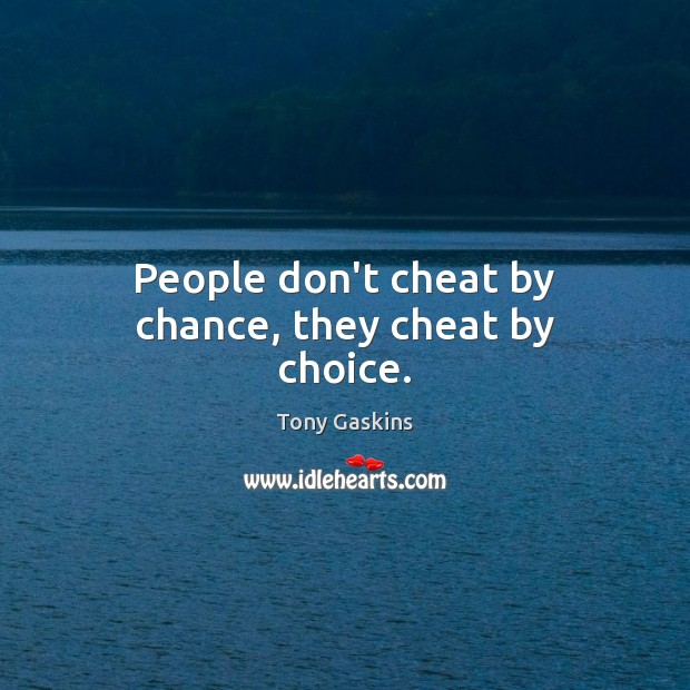 People don't cheat by chance, they cheat by choice. Chance Quotes Image