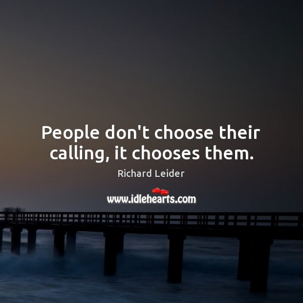 People don't choose their calling, it chooses them. Image