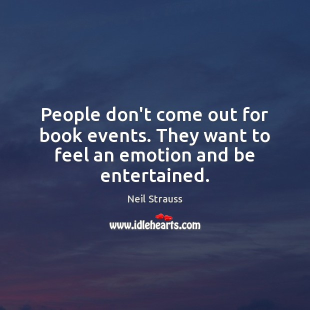 Neil Strauss Picture Quote image saying: People don't come out for book events. They want to feel an emotion and be entertained.