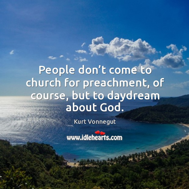 Image, People don't come to church for preachment, of course, but to daydream about God.