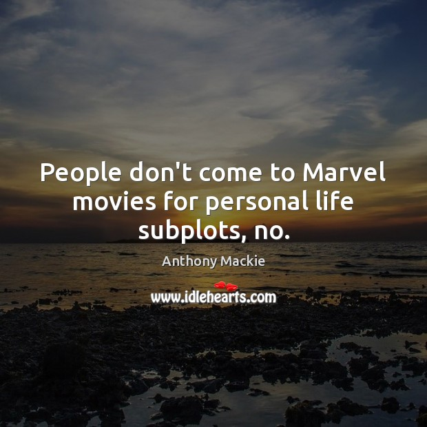 Image, People don't come to Marvel movies for personal life subplots, no.
