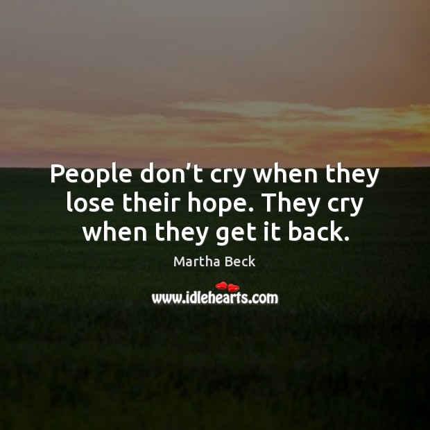 Image, People don't cry when they lose their hope. They cry when they get it back.