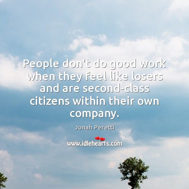 People don't do good work when they feel like losers and are Image