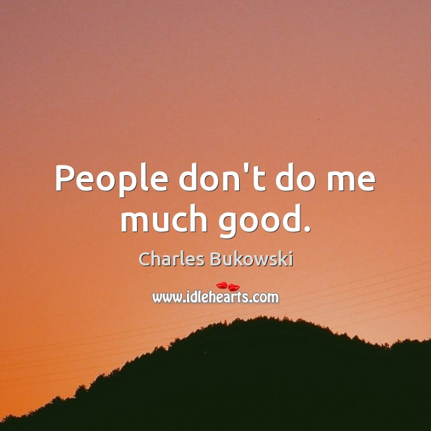 People don't do me much good. Image