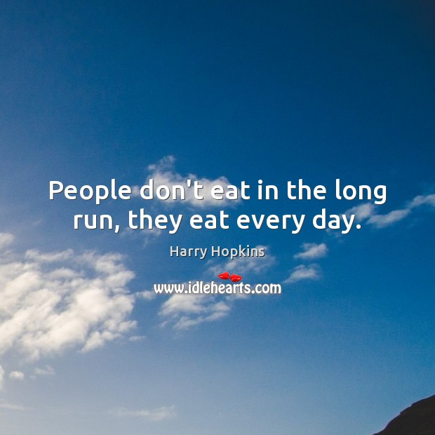 People don't eat in the long run, they eat every day. Image