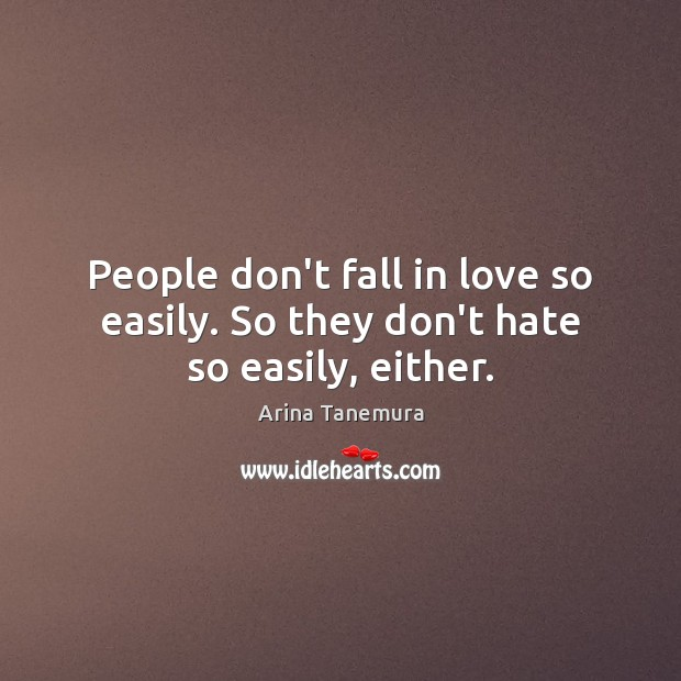 Image, People don't fall in love so easily. So they don't hate so easily, either.