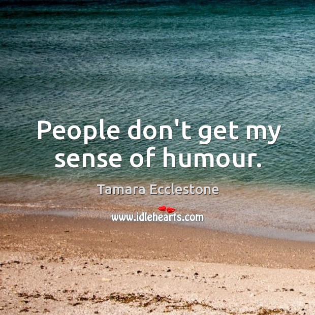 People don't get my sense of humour. Image