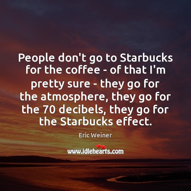 People don't go to Starbucks for the coffee – of that I'm Image