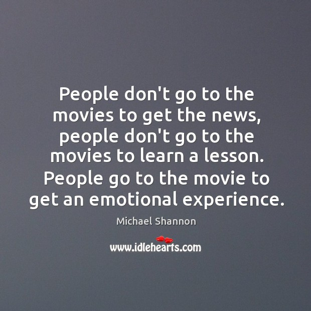 People don't go to the movies to get the news, people don't Image