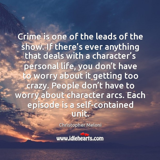 People don't have to worry about character arcs. Each episode is a self-contained unit. Image