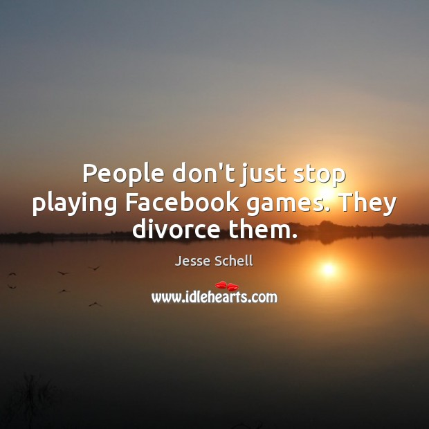 People don't just stop playing Facebook games. They divorce them. Image