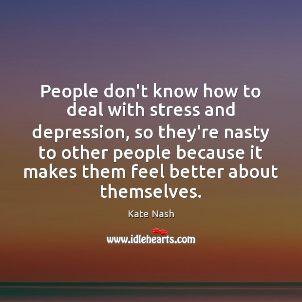 People don't know how to deal with stress and depression, so they're Image