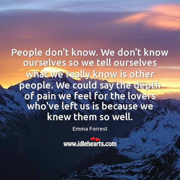 Emma Forrest Picture Quote image saying: People don't know. We don't know ourselves so we tell ourselves what