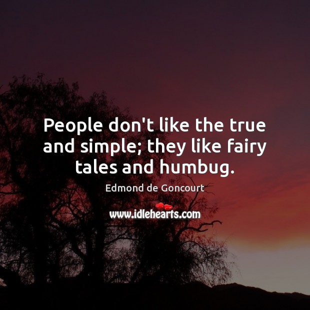 People don't like the true and simple; they like fairy tales and humbug. Image