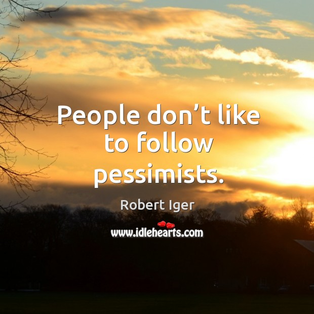 People don't like to follow pessimists. Image