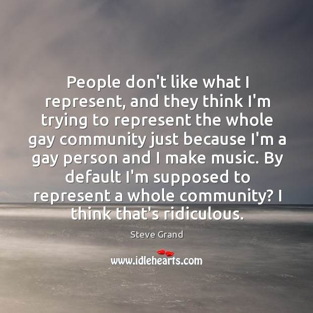 People don't like what I represent, and they think I'm trying to Image
