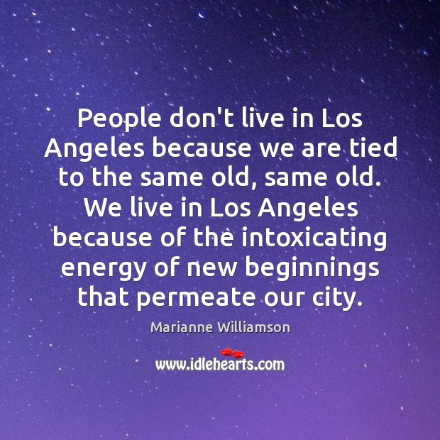 People don't live in Los Angeles because we are tied to the Image